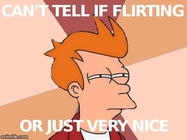 Cant Tell If Flirting