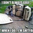 I Dont Always Golf