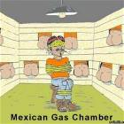 Mexican Gas Chamber